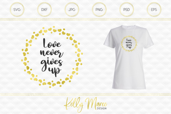 Love Never Gives Up SVG File Graphic By Kelly Maree Design Image 1