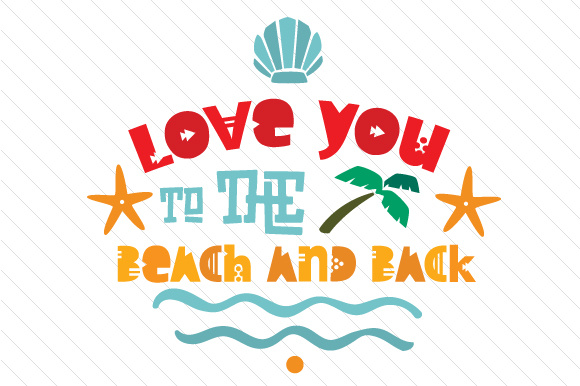 Download Free Love You To The Beach And Back Svg Cut File By Creative Fabrica SVG Cut Files