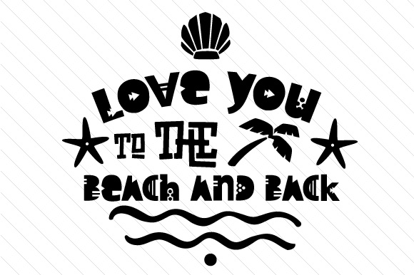 Love You to the Beach and Back Summer Craft Cut File By Creative Fabrica Crafts - Image 2