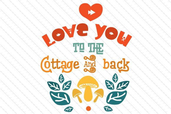 Love You to the Cottage and Back Summer Craft Cut File By Creative Fabrica Crafts - Image 1