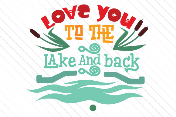 Download Free Love You To The Lake And Back Svg Cut File By Creative Fabrica for Cricut Explore, Silhouette and other cutting machines.