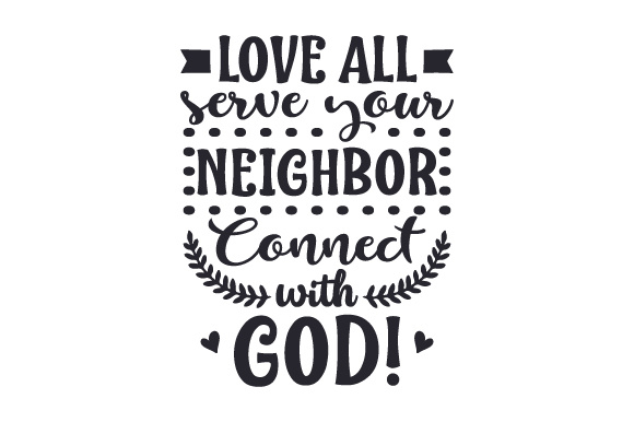 Download Free Love All Serve Your Neighbor Connect With God Svg Cut File By for Cricut Explore, Silhouette and other cutting machines.