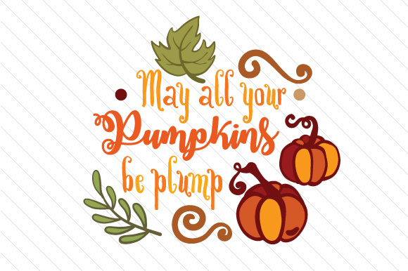 Download Free May All Your Pumpkins Be Plump Svg Cut File By Creative Fabrica for Cricut Explore, Silhouette and other cutting machines.