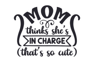 Mom Thinks She's in Charge (that's so Cute) Kids Craft Cut File By Creative Fabrica Crafts