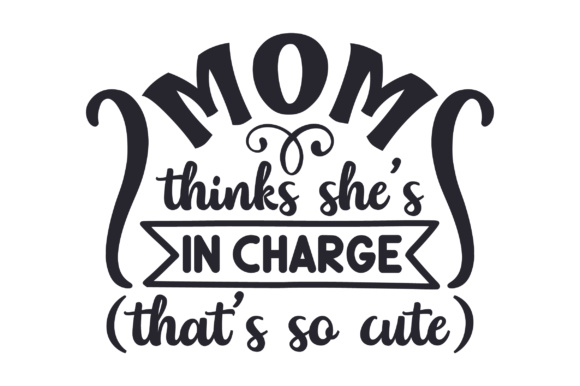 Mom Thinks She's in Charge (that's so Cute) Niños Archivo de Corte Craft Por Creative Fabrica Crafts