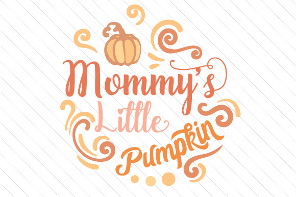 Mommy's Little Pumpkin Fall Craft Cut File By Creative Fabrica Crafts