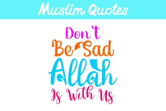 Download Free Muslim Quotes Don T Be Sad Allah Is With Us Graphic By Arief for Cricut Explore, Silhouette and other cutting machines.