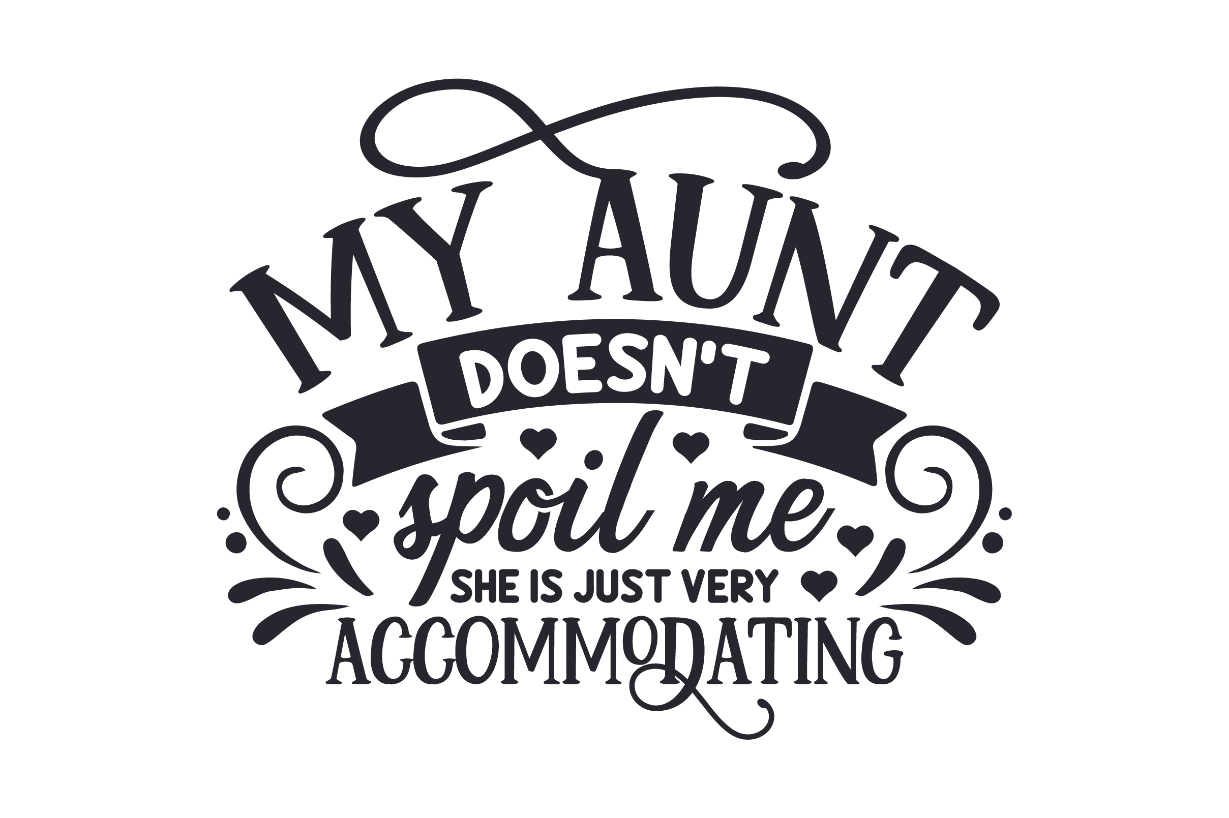 Download Free My Aunt Doesn T Spoil Me She Is Just Very Accommodating Svg Cut for Cricut Explore, Silhouette and other cutting machines.