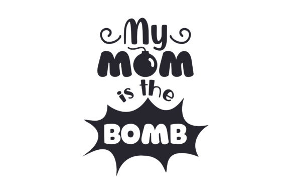My Mom is the Bomb Kids Craft Cut File By Creative Fabrica Crafts