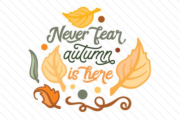 Never Fear Autumn is Here Fall Craft Cut File By Creative Fabrica Crafts