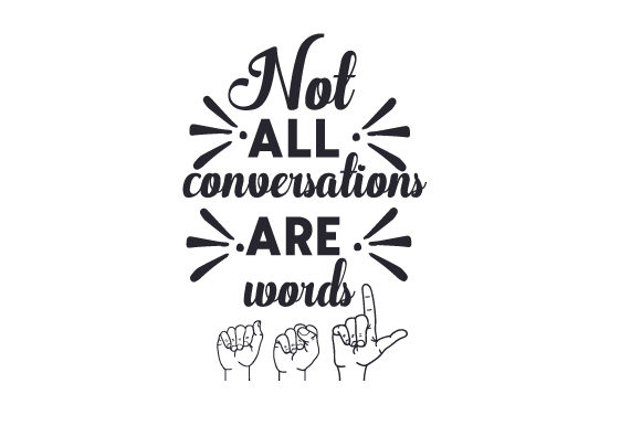 Download Free Not All Conversations Are Words Svg Cut File By Creative Fabrica for Cricut Explore, Silhouette and other cutting machines.