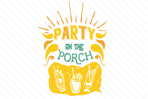Party on the Porch Summer Craft Cut File By Creative Fabrica Crafts