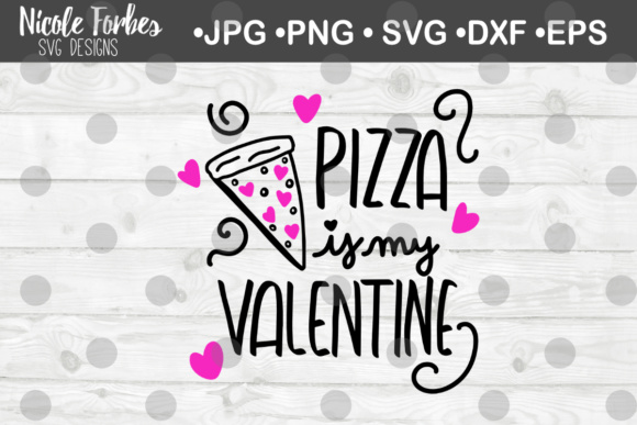 Download Free Pizza Is My Valentine Svg Graphic By Nicole Forbes Designs SVG Cut Files