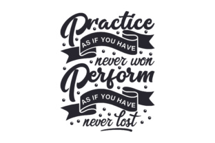Practice As if You Have Never Won. Perform As if You Have Never Lost Craft Design By Creative Fabrica Crafts