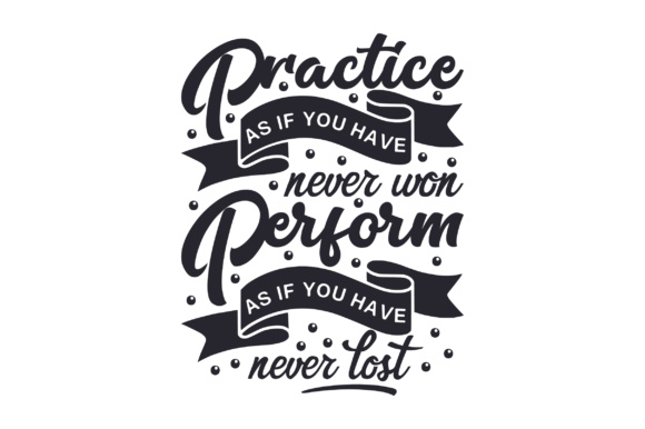 Download Free Practice As If You Have Never Won Perform As If You Have Never for Cricut Explore, Silhouette and other cutting machines.