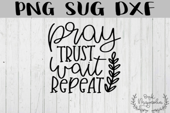 Download Free Pray Trust Wait Repeat Svg Graphic By Oakandmagnolia Creative for Cricut Explore, Silhouette and other cutting machines.