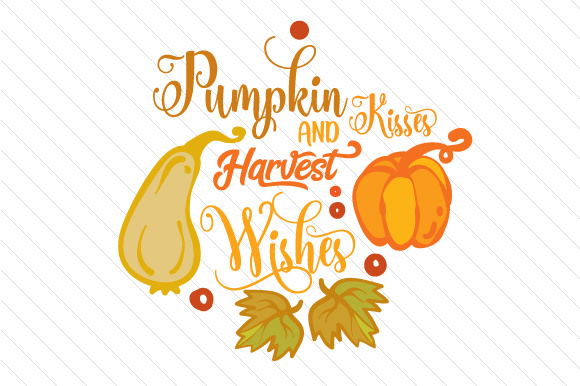 Download Free Pumpkin Kisses And Harvest Wishes Svg Cut File By Creative for Cricut Explore, Silhouette and other cutting machines.