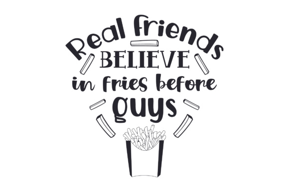 Real Friends Believe in Fries Before Guys Craft Design By Creative Fabrica Freebies