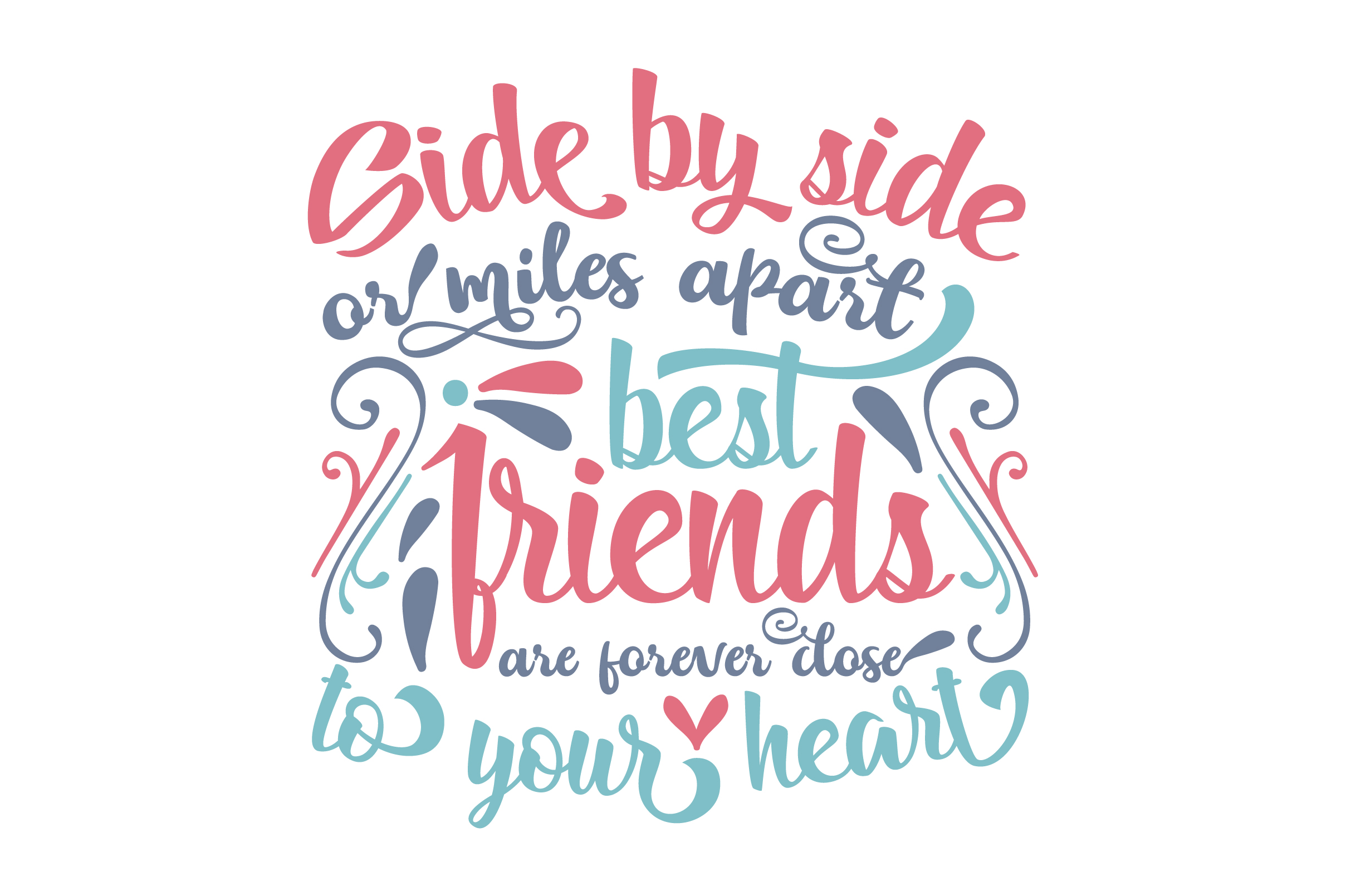 Download Free Side By Side Or Miles Apart Best Friends Are Forever Close To Your for Cricut Explore, Silhouette and other cutting machines.
