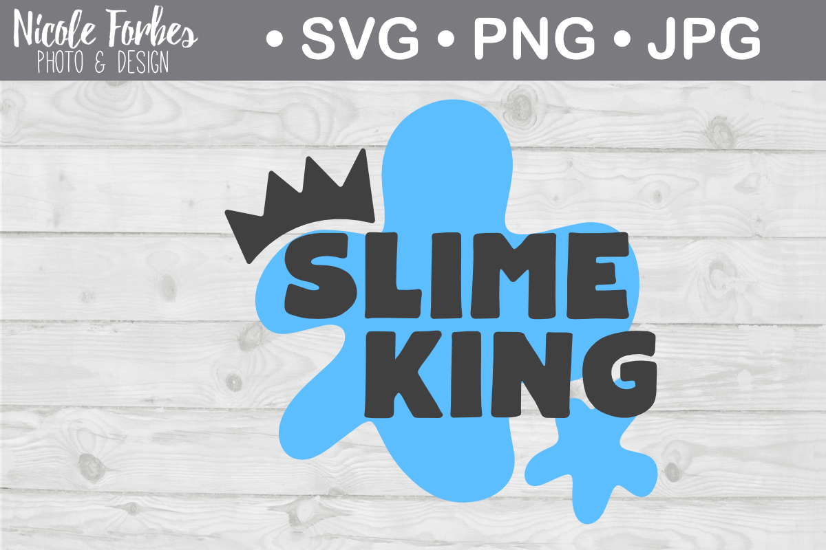 Slime King Cut File Graphic By Nicole Forbes Designs Creative