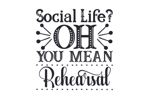 Social Life? Oh, You Mean Rehearsal Craft Design By Creative Fabrica Crafts Image 1