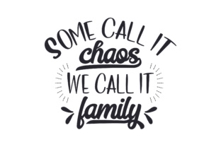 Some Call It Chaos, We Call It Family Craft Design By Creative Fabrica Freebies
