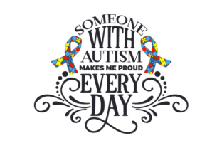 Someone with Autism Makes Me Proud Every Day Awareness Craft Cut File By Creative Fabrica Crafts
