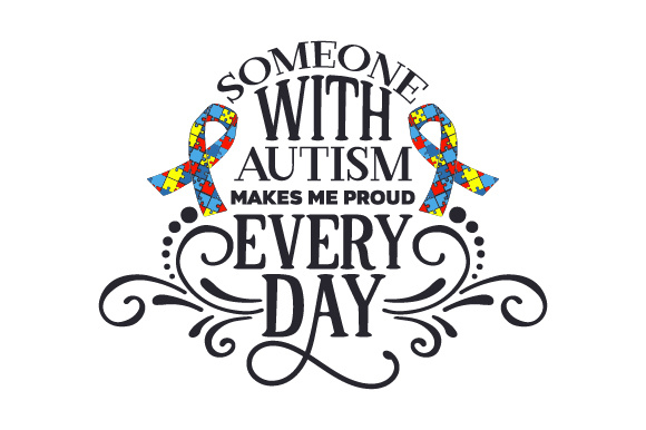Someone with Autism Makes Me Proud Every Day Craft Design By Creative Fabrica Crafts Image 1