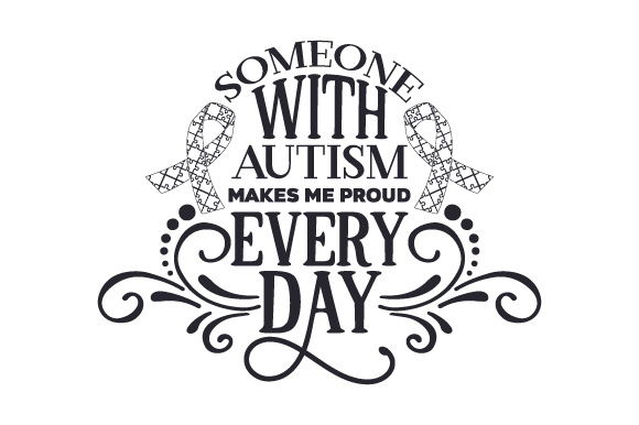 Someone with Autism Makes Me Proud Every Day Craft Design By Creative Fabrica Crafts Image 2