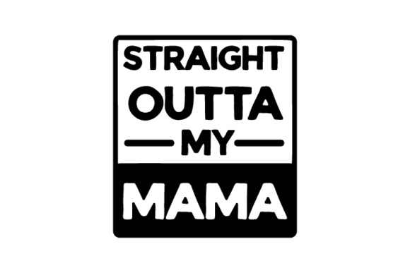 Straight Outta My Mama Kids Craft Cut File By Creative Fabrica Crafts