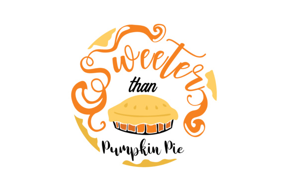 Print on Demand: Sweeter Than Pumpkin Pie Graphic Crafts By TheLucky