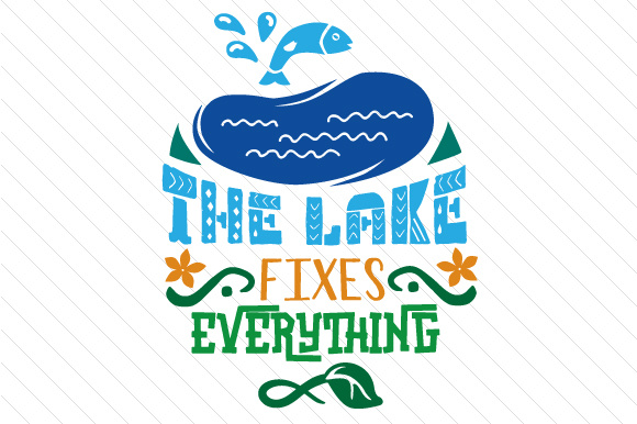 The Lake Fixes Everything Summer Craft Cut File By Creative Fabrica Crafts