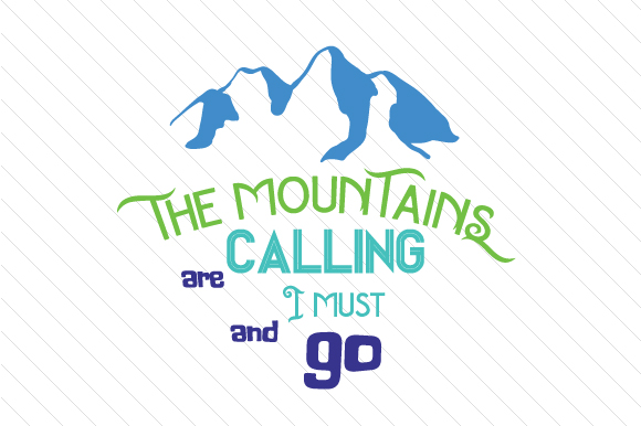The Mountains Are Calling And I Must Go Svg Cut File By Creative Fabrica Crafts Creative Fabrica