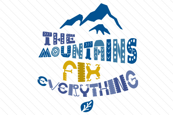 The Mountains Fix Everything Summer Craft Cut File By Creative Fabrica Crafts