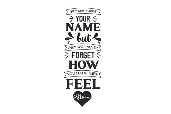 They May Forget Your Name, but They Will Never Forget How You Made Them Feel Medizinisch Craft Cut File von Creative Fabrica Crafts
