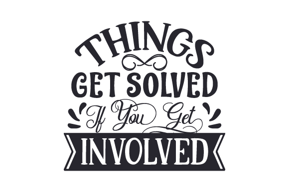 Download Free Things Get Solved If You Get Involved Archivos De Corte Svg Por for Cricut Explore, Silhouette and other cutting machines.