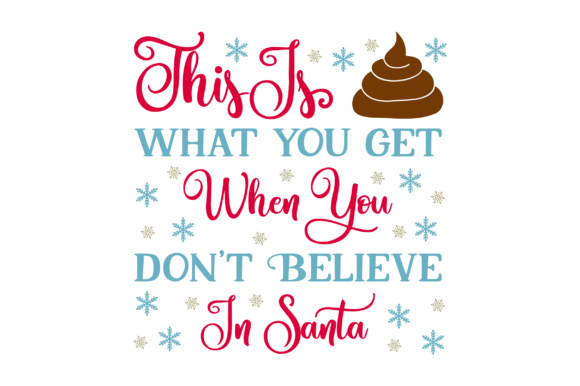 Download Free This Is What You Get When You Don T Believe In Santa Svg Cut File for Cricut Explore, Silhouette and other cutting machines.