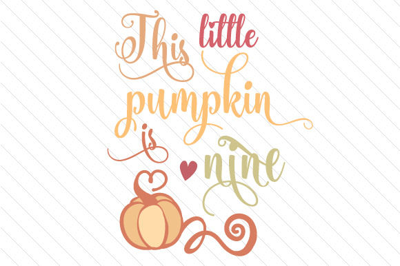 This Little Pumpkin is Nine Fall Craft Cut File By Creative Fabrica Crafts