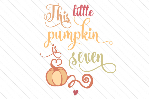 This Little Pumpkin is Seven Fall Craft Cut File By Creative Fabrica Crafts