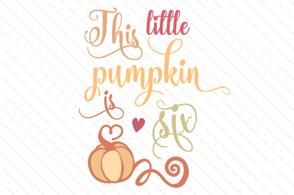Download Free This Little Pumpkin Is Six Svg Cut File By Creative Fabrica SVG Cut Files