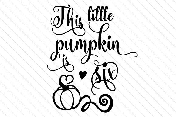 Download Free This Little Pumpkin Is Six Svg Cut File By Creative Fabrica for Cricut Explore, Silhouette and other cutting machines.