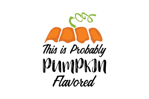Print on Demand: This is Probably Pumpkin Flavored Graphic Crafts By TheLucky