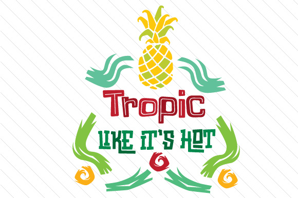 Download Free Tropic Like It S Hot Svg Cut File By Creative Fabrica Crafts for Cricut Explore, Silhouette and other cutting machines.