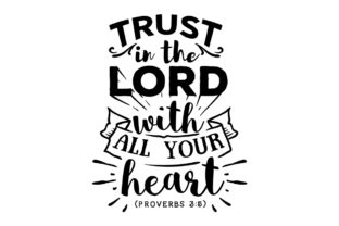 Trust in the Lord with All Your Heart - Proverbs 3:5 Religious Craft Cut File By Creative Fabrica Crafts
