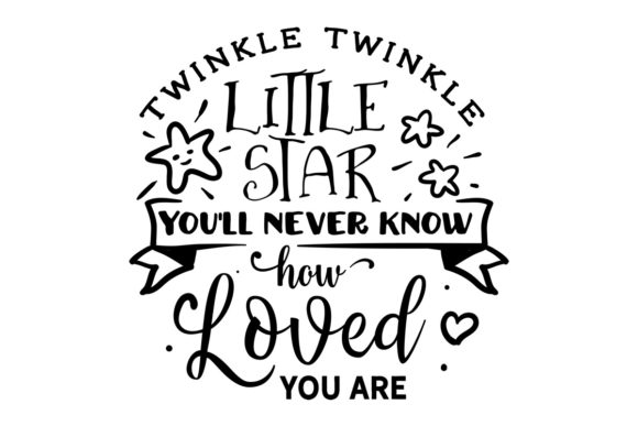 Twinkle Twinkle Little Star - You'll Never Know How Loved You Are Niños Archivo de Corte Craft Por Creative Fabrica Crafts