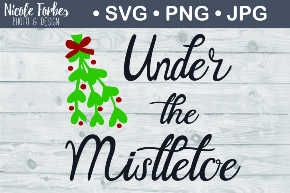 Under the Mistletoe SVG Cut File Graphic Crafts By Nicole Forbes Designs