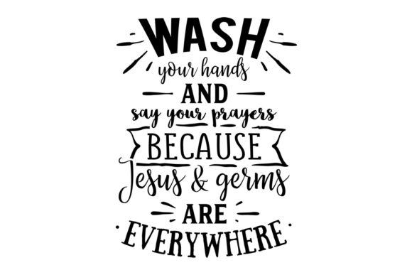 Download Free Wash Your Hands And Say Your Prayers Because Jesus Germs Are for Cricut Explore, Silhouette and other cutting machines.