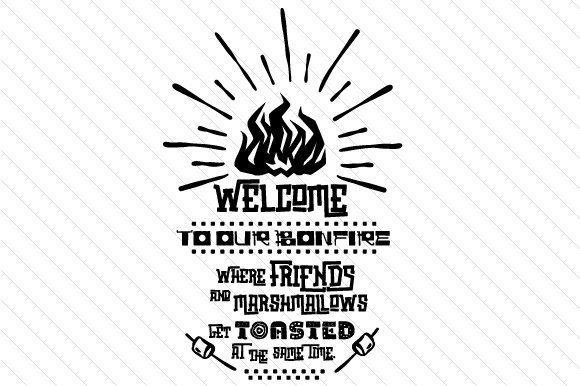 Download Free Welcome To Our Bonfire Svg Cut File By Creative Fabrica Crafts for Cricut Explore, Silhouette and other cutting machines.