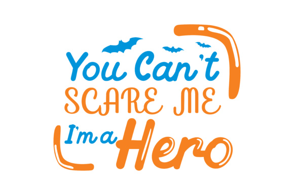 Print on Demand: You Can't Scare Me I'm a Hero Graphic Crafts By TheLucky