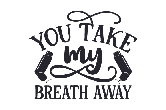 Download Free You Take My Breath Away Svg Cut File By Creative Fabrica Crafts for Cricut Explore, Silhouette and other cutting machines.